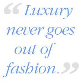Luxury never goes out of fashion.